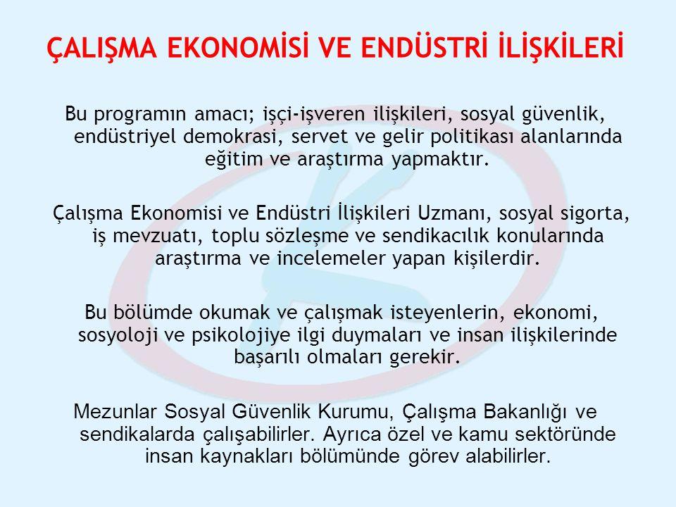 ÇALIŞMA EKONOMİSİ VE ENDÜSTRİ İLİŞKİLERİ Bu programın amacı; işçi-işveren ilişkileri, sosyal güvenlik, endüstriyel demokrasi, servet ve gelir politika