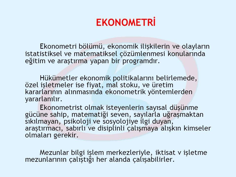 EKONOMETRİ Ekonometri bölümü, ekonomik ilişkilerin ve olayların istatistiksel ve matematiksel çözümlenmesi konularında eğitim ve araştırma yapan bir p