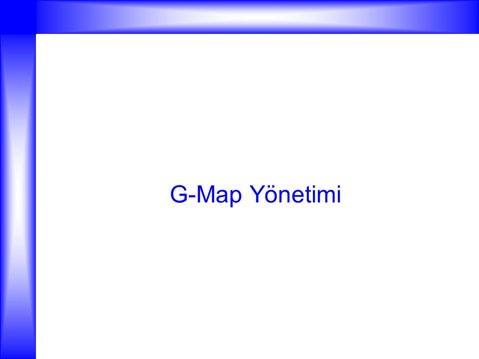 G-Map Yönetimi