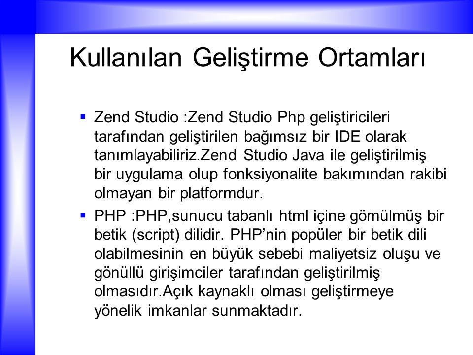 Kullanılan Geliştirme Ortamları  Zend Studio :Zend Studio Php geliştiricileri tarafından geliştirilen bağımsız bir IDE olarak tanımlayabiliriz.Zend S