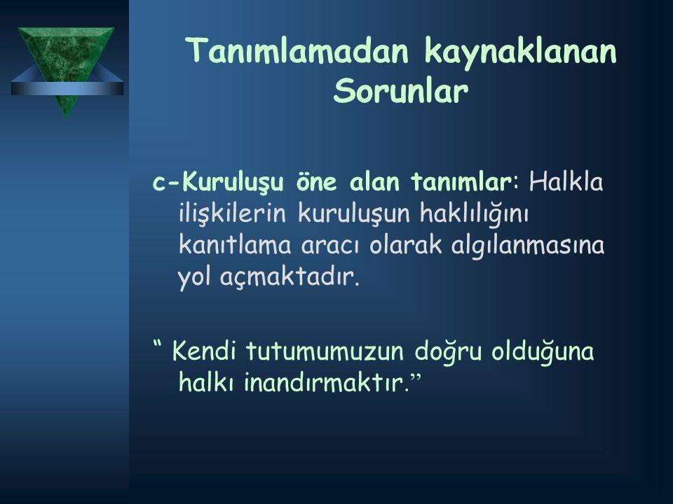 c) Uzmanlık Halkla İlişkiler amaçlarına ulaşmak için farklı uzmanlık bilgileri kullanmak zorundadır.
