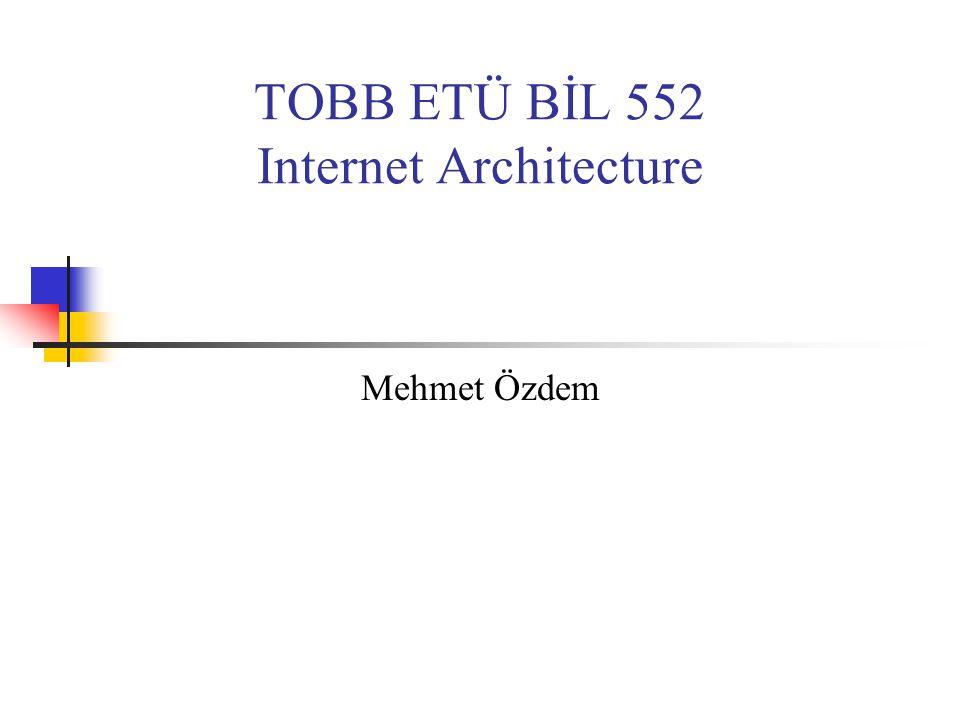 TOBB ETÜ BİL 552 Internet Architecture Mehmet Özdem