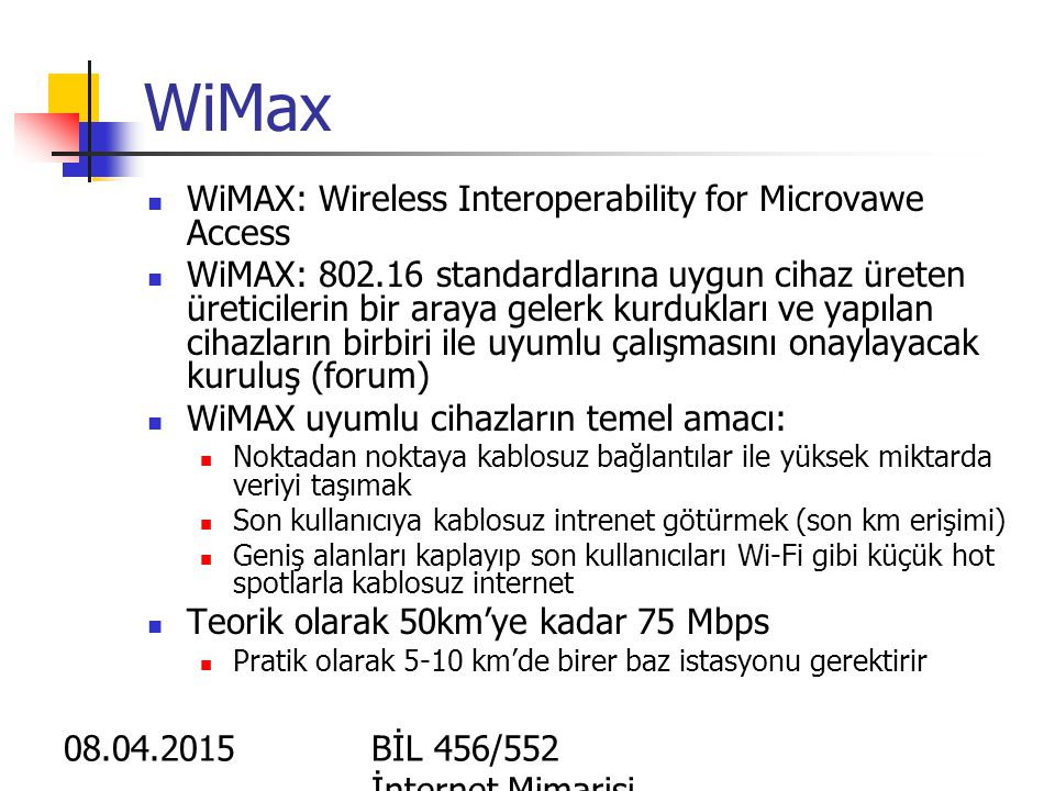 08.04.2015BİL 456/552 İnternet Mimarisi Kablosuz Erişim - WiFi 802.11 standartları ile belirlenmiştir. Altyapılı yada tasarsız (ad-hoc) olabilir. Alty