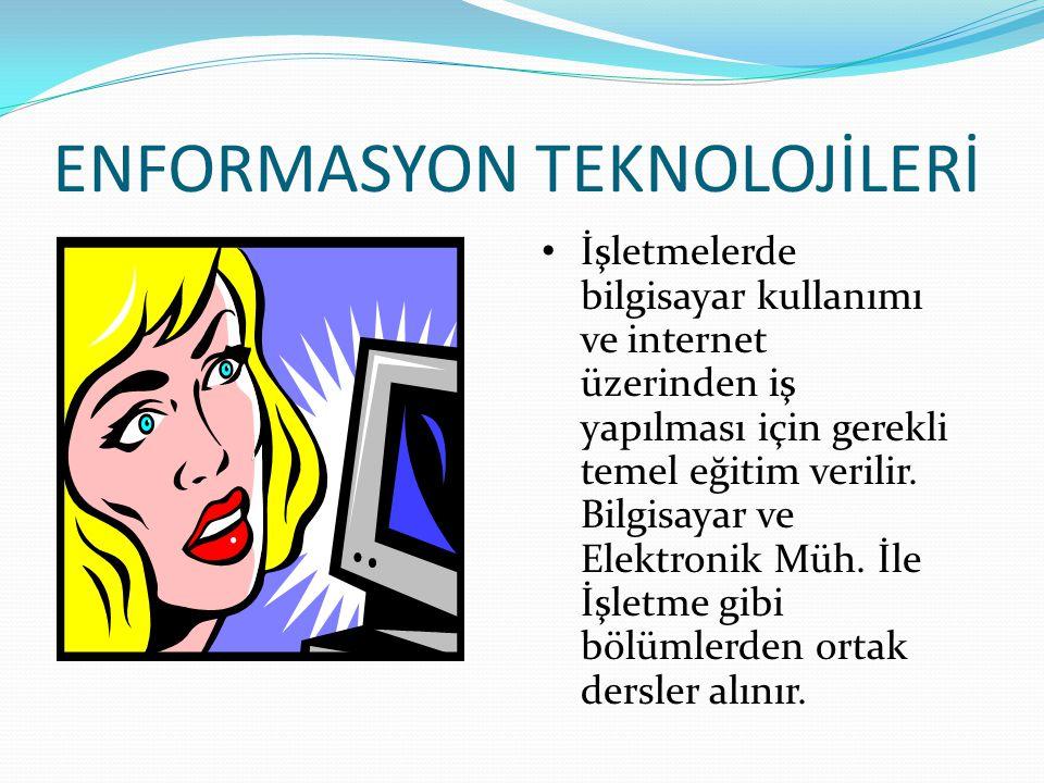 ENFORMASYON TEKNOLOJİLERİ İşletmelerde bilgisayar kullanımı ve internet üzerinden iş yapılması için gerekli temel eğitim verilir. Bilgisayar ve Elektr