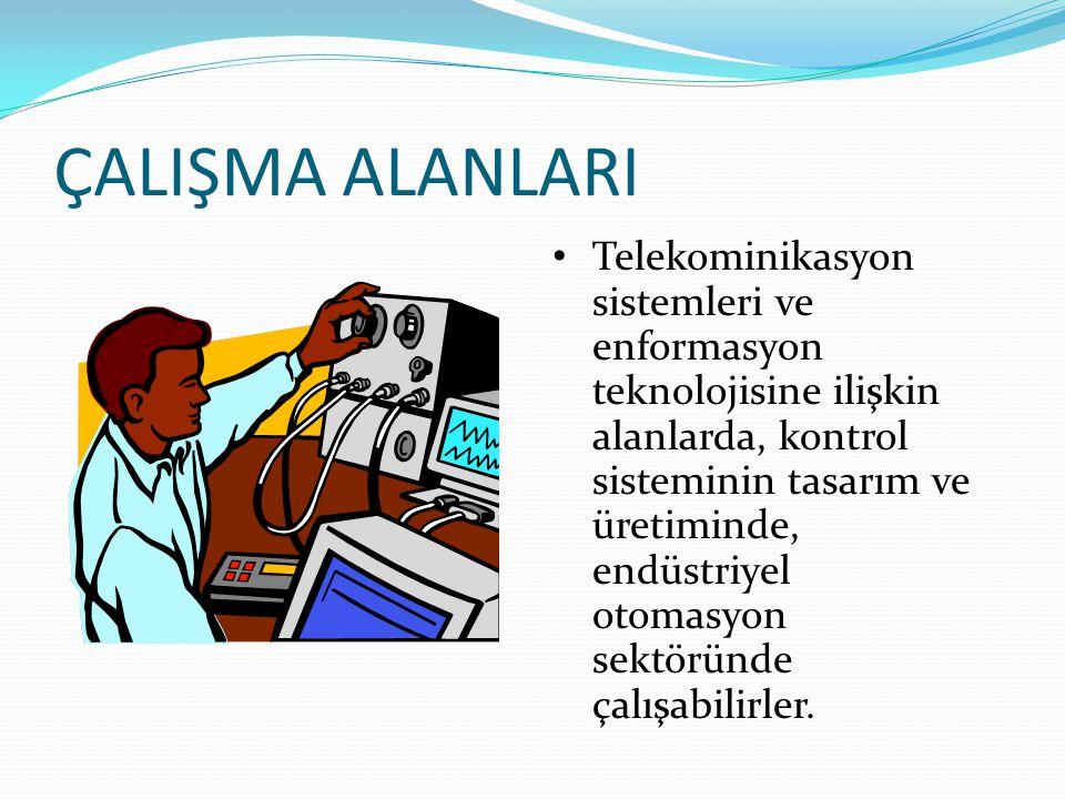 ÇALIŞMA ALANLARI Telekominikasyon sistemleri ve enformasyon teknolojisine ilişkin alanlarda, kontrol sisteminin tasarım ve üretiminde, endüstriyel oto