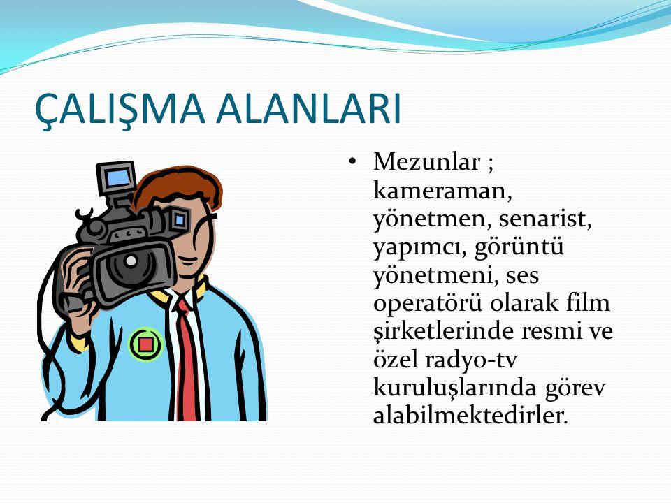 ÇALIŞMA ALANLARI Mezunlar ; kameraman, yönetmen, senarist, yapımcı, görüntü yönetmeni, ses operatörü olarak film şirketlerinde resmi ve özel radyo-tv