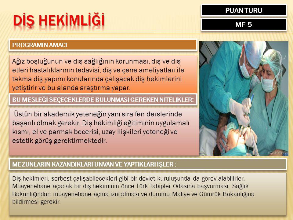 PUAN TÜRÜ MF-5 PROGRAMIN AMACI: Ağız boşluğunun ve diş sağlığının korunması, diş ve diş etleri hastalıklarının tedavisi, diş ve çene ameliyatları ile