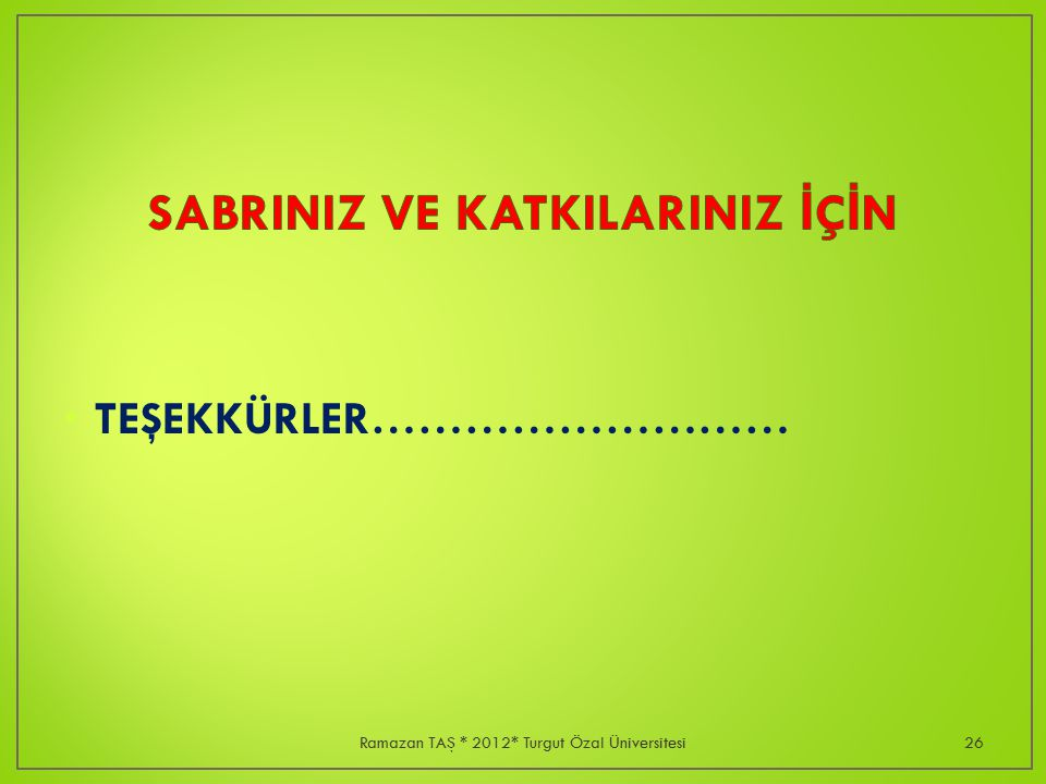 TEŞEKKÜRLER……………………… Ramazan TAŞ * 2012* Turgut Özal Üniversitesi26