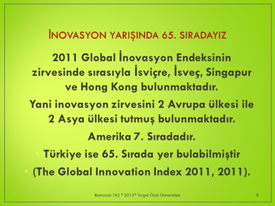 2011 Global İ novasyon Endeksinin zirvesinde sırasıyla İ sviçre, İ sveç, Singapur ve Hong Kong bulunmaktadır.