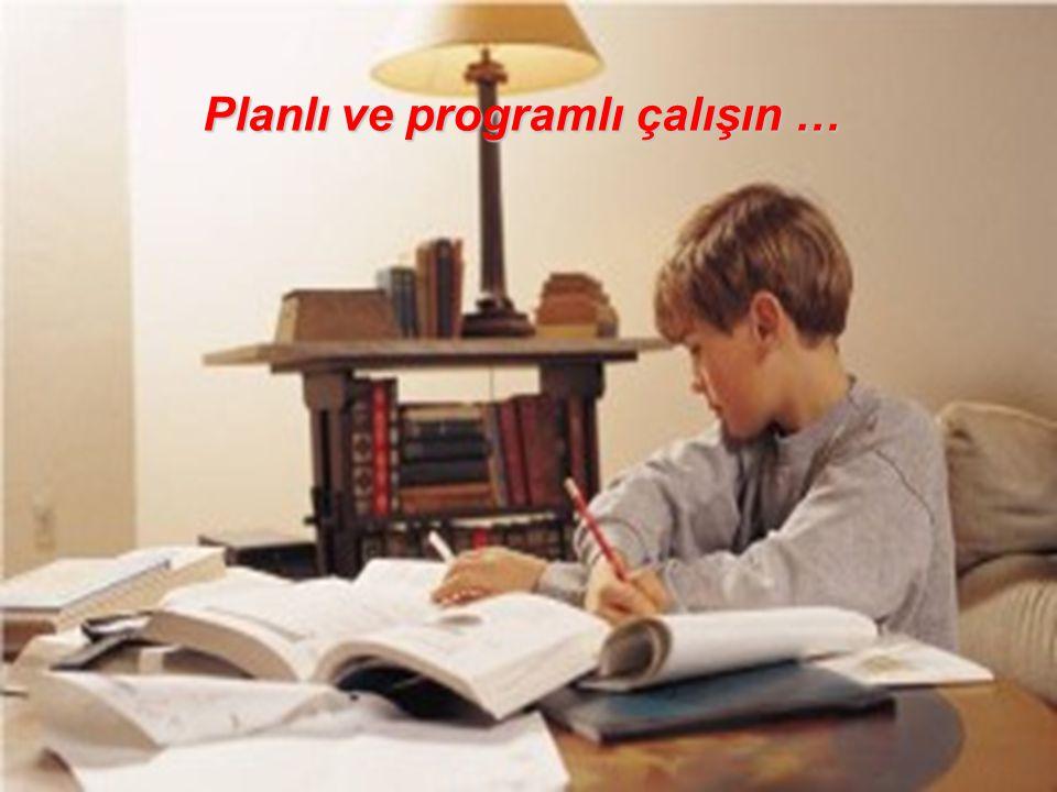 Planlı ve programlı çalışın … Planlı ve programlı çalışın …