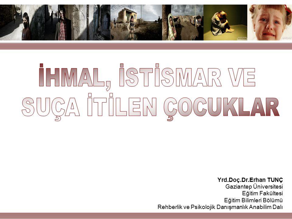 Yrd.Doç.Dr.Erhan TUNÇ Gaziantep Üniversitesi Eğitim Fakültesi Eğitim Bilimleri Bölümü Rehberlik ve Psikolojik Danışmanlık Anabilim Dalı
