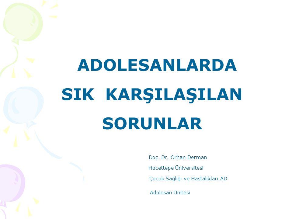 ADOLESANLARDA SIK KARŞILAŞILAN SORUNLAR Doç. Dr. Orhan Derman Hacettepe Üniversitesi Çocuk Sağlığı ve Hastalıkları AD Adolesan Ünitesi