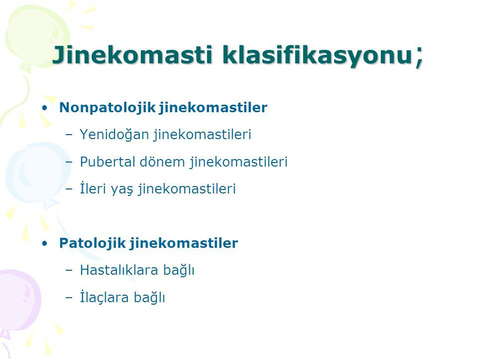 Jinekomasti klasifikasyonu ; Nonpatolojik jinekomastiler –Yenidoğan jinekomastileri –Pubertal dönem jinekomastileri –İleri yaş jinekomastileri Patoloj
