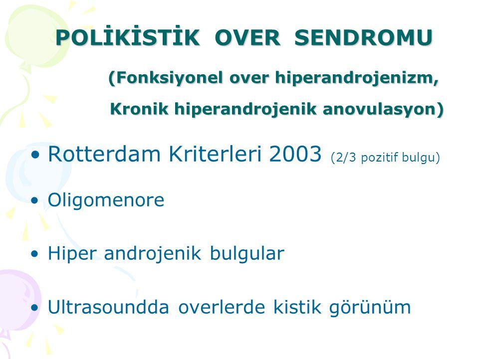 POLİKİSTİK OVER SENDROMU (Fonksiyonel over hiperandrojenizm, Kronik hiperandrojenik anovulasyon) Rotterdam Kriterleri 2003 (2/3 pozitif bulgu) Oligome