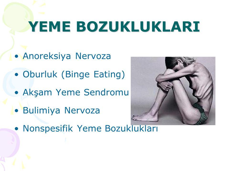 YEME BOZUKLUKLARI Anoreksiya Nervoza Oburluk (Binge Eating) Akşam Yeme Sendromu Bulimiya Nervoza Nonspesifik Yeme Bozuklukları