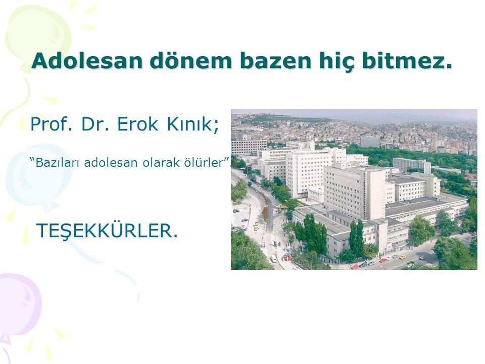 """Adolesan dönem bazen hiç bitmez. Prof. Dr. Erok Kınık; """"Bazıları adolesan olarak ölürler"""". TEŞEKKÜRLER."""