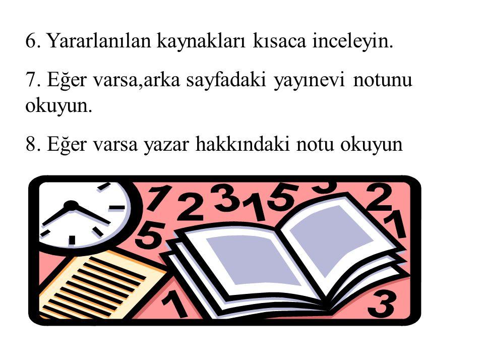 6. Yararlanılan kaynakları kısaca inceleyin. 7. Eğer varsa,arka sayfadaki yayınevi notunu okuyun. 8. Eğer varsa yazar hakkındaki notu okuyun