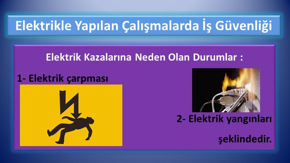 Elektrik Kazalarına Neden Olan Durumlar : 1- Elektrik çarpması 2- Elektrik yangınları şeklindedir. Elektrik Kazalarına Neden Olan Durumlar : 1- Elektr