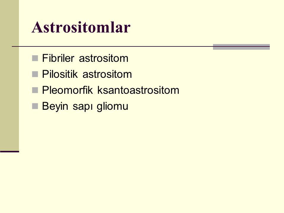Astrositomlar Fibriler astrositom Pilositik astrositom Pleomorfik ksantoastrositom Beyin sapı gliomu