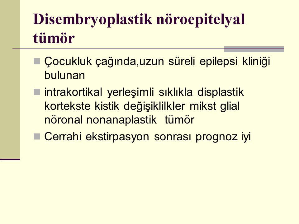 Disembryoplastik nöroepitelyal tümör Çocukluk çağında,uzun süreli epilepsi kliniği bulunan intrakortikal yerleşimli sıklıkla displastik kortekste kist