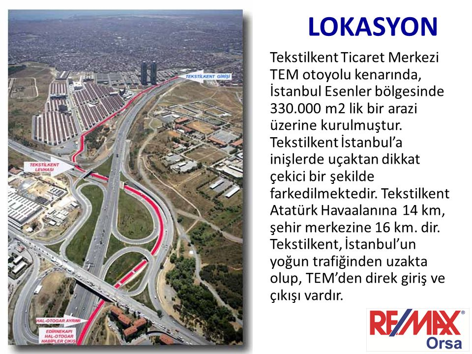 LOKASYON Tekstilkent Ticaret Merkezi TEM otoyolu kenarında, İstanbul Esenler bölgesinde 330.000 m2 lik bir arazi üzerine kurulmuştur. Tekstilkent İsta