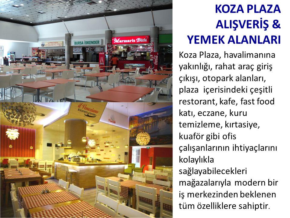 Koza Plaza, havalimanına yakınlığı, rahat araç giriş çıkışı, otopark alanları, plaza içerisindeki çeşitli restorant, kafe, fast food katı, eczane, kur