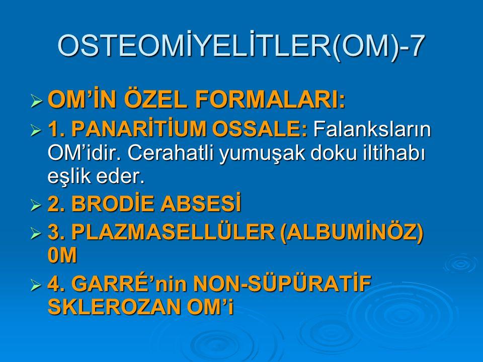 OSTEOMİYELİTLER(OM)-7  OM'İN ÖZEL FORMALARI:  1.