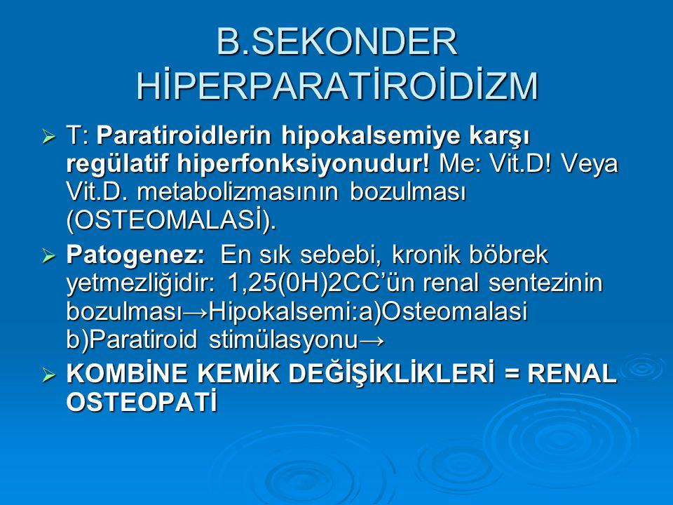 B.SEKONDER HİPERPARATİROİDİZM-2  Başlıca 3 tipi vardır:  1.