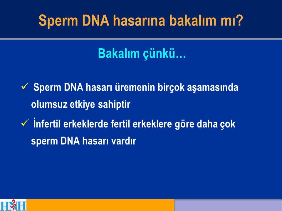 Sperm DNA hasarına bakalım mı? Sperm DNA hasarı üremenin birçok aşamasında olumsuz etkiye sahiptir İnfertil erkeklerde fertil erkeklere göre daha çok