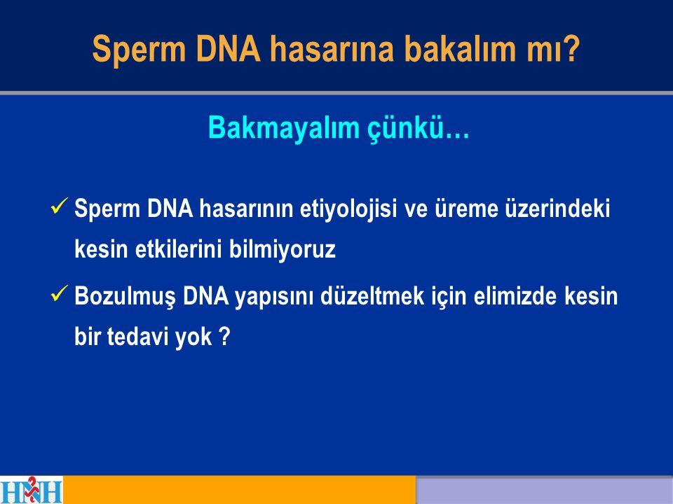 Sperm DNA hasarına bakalım mı? Sperm DNA hasarının etiyolojisi ve üreme üzerindeki kesin etkilerini bilmiyoruz Bozulmuş DNA yapısını düzeltmek için el