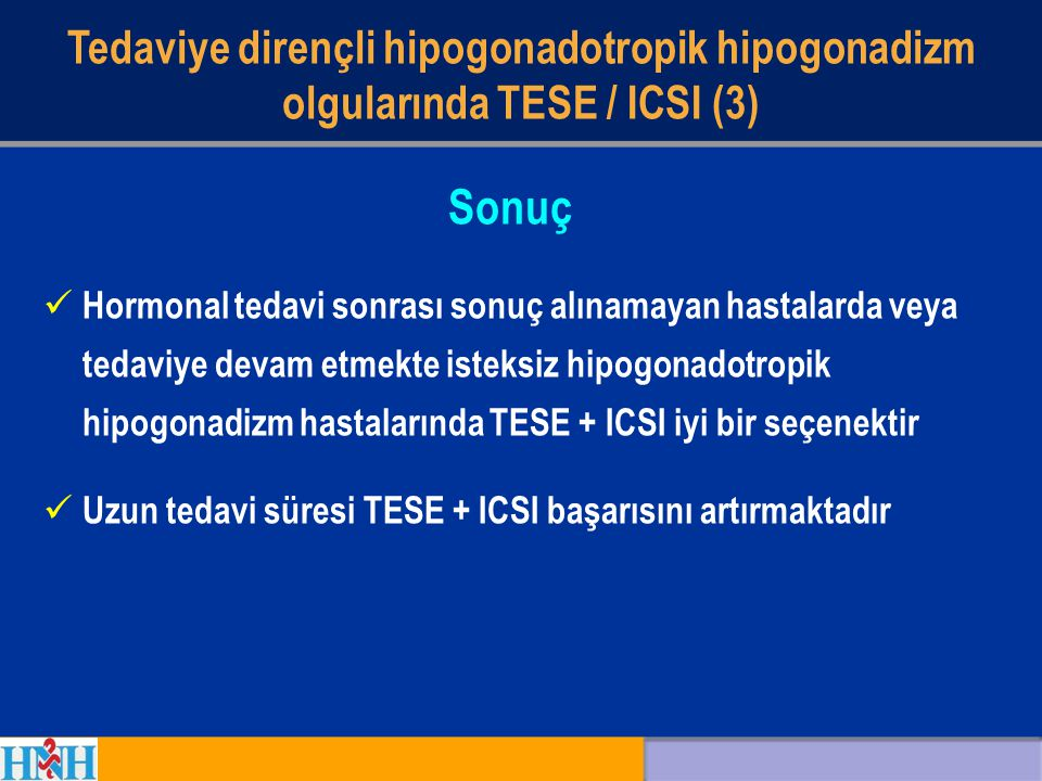 Hormonal tedavi sonrası sonuç alınamayan hastalarda veya tedaviye devam etmekte isteksiz hipogonadotropik hipogonadizm hastalarında TESE + ICSI iyi bi