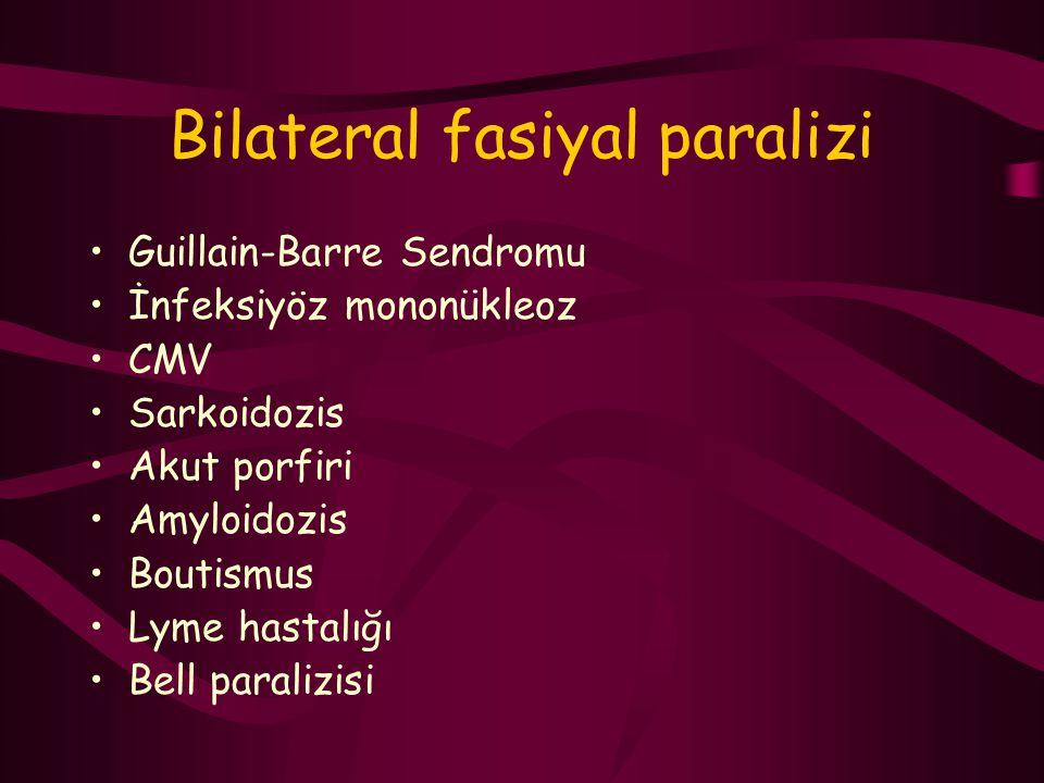 Bilateral fasiyal paralizi Guillain-Barre Sendromu İnfeksiyöz mononükleoz CMV Sarkoidozis Akut porfiri Amyloidozis Boutismus Lyme hastalığı Bell paral