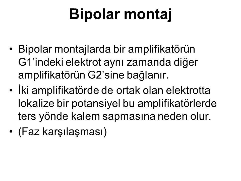 Bipolar montaj Bipolar montajlarda bir amplifikatörün G1'indeki elektrot aynı zamanda diğer amplifikatörün G2'sine bağlanır.