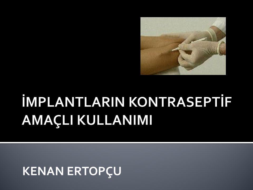 İmplanon ® Özet  Subdermal uzun-etkili hormonal kontraseptif  Belirtilen etki süresi 3 yıl  Hızlı etki başlangıcı (8 saat)  Hızlı geri dönüşüm  Yerleştirilen 100 implant başına 0.05 gebelik oranı Devam etmemeyle ilgili en sık yan etki düzensiz veya öngörülemeyen kanama  DANIŞMANLIK ÖNEMLİ
