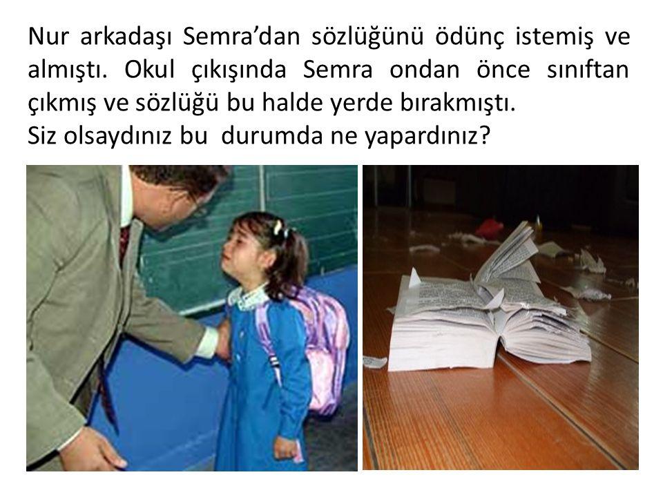 Nur arkadaşı Semra'dan sözlüğünü ödünç istemiş ve almıştı.