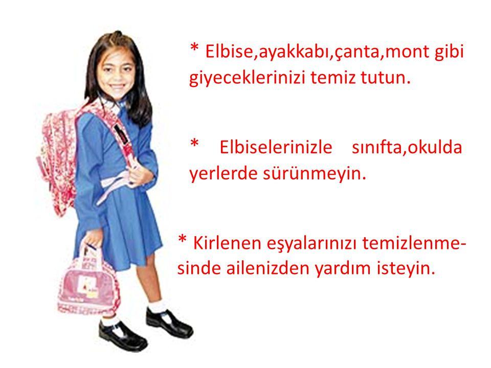 * Elbise,ayakkabı,çanta,mont gibi giyeceklerinizi temiz tutun. * Elbiselerinizle sınıfta,okulda yerlerde sürünmeyin. * Kirlenen eşyalarınızı temizlenm