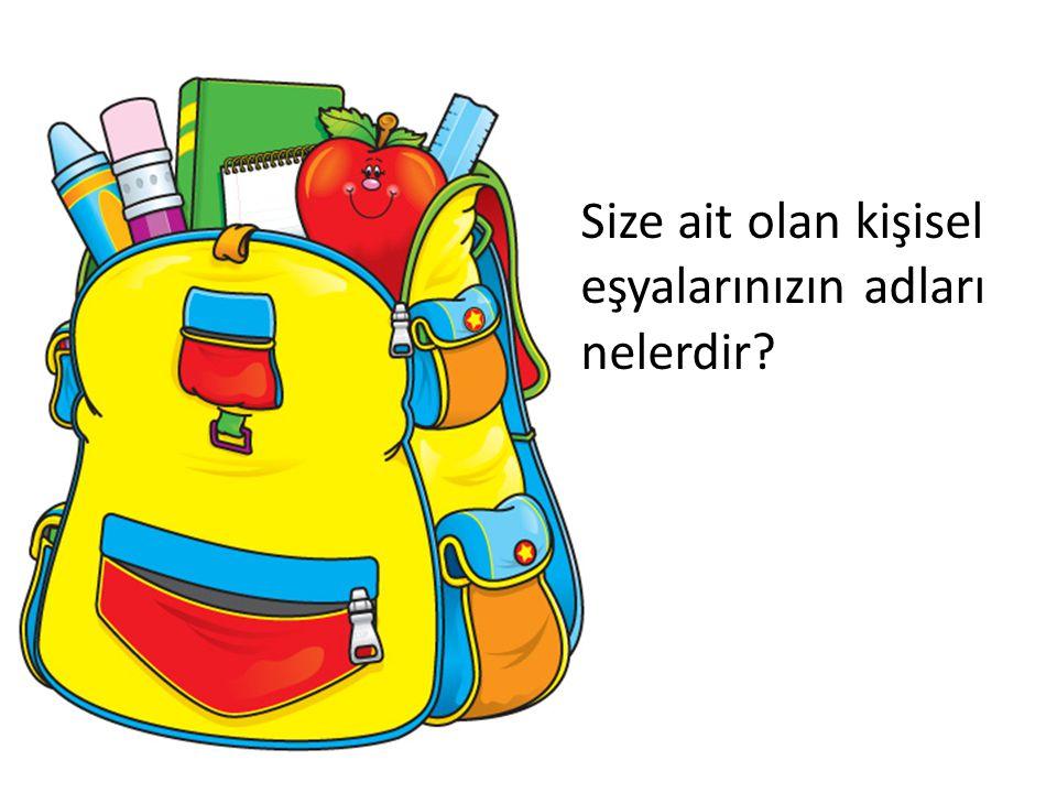 Okul eşyalarınızın adları nelerdir? Örnekler veriniz.