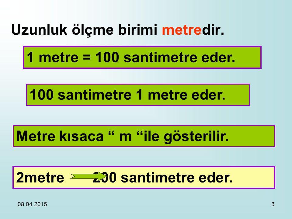 3 Uzunluk ölçme birimi metredir.1 metre = 100 santimetre eder.