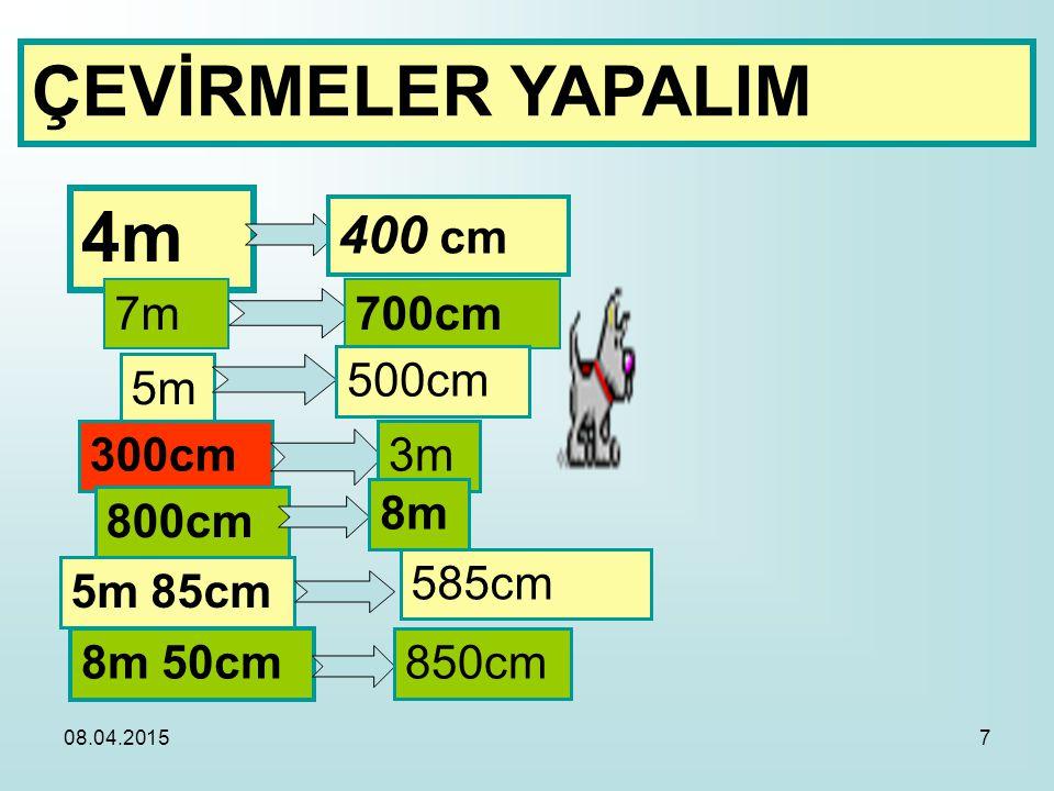 7 ÇEVİRMELER YAPALIM 4m 400 cm 7m700cm 5m 500cm 300cm3m 800cm 8m 5m 85cm 585cm 8m 50cm850cm
