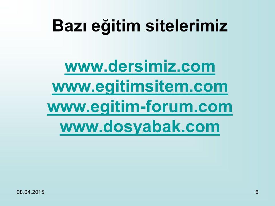Bazı eğitim sitelerimiz www.dersimiz.com www.egitimsitem.com www.egitim-forum.com www.dosyabak.com www.dersimiz.com www.egitimsitem.com www.egitim-forum.com www.dosyabak.com 08.04.20158