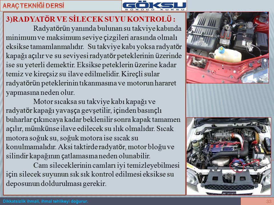 Dikkatsizlik ihmali, ihmal tehlikeyi doğurur. 32 2)MOTOR YAĞI KONTORL Ü : Motor yağ seviyesi kontrol ü ara ç d ü z zeminde iken yapılmalıdır, motor ç