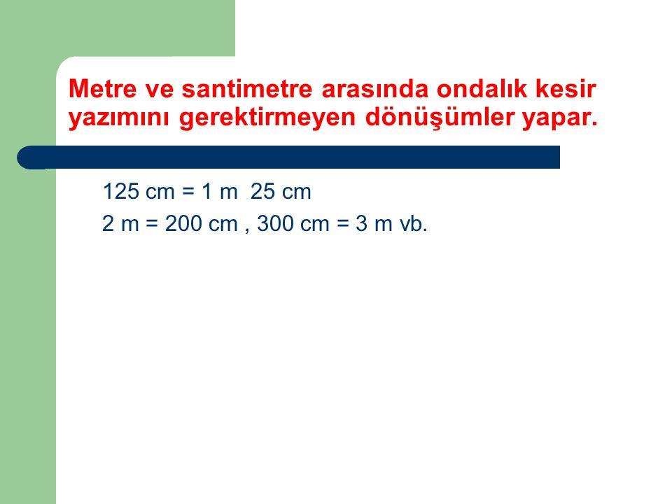 Metre ve santimetre arasında ondalık kesir yazımını gerektirmeyen dönüşümler yapar.