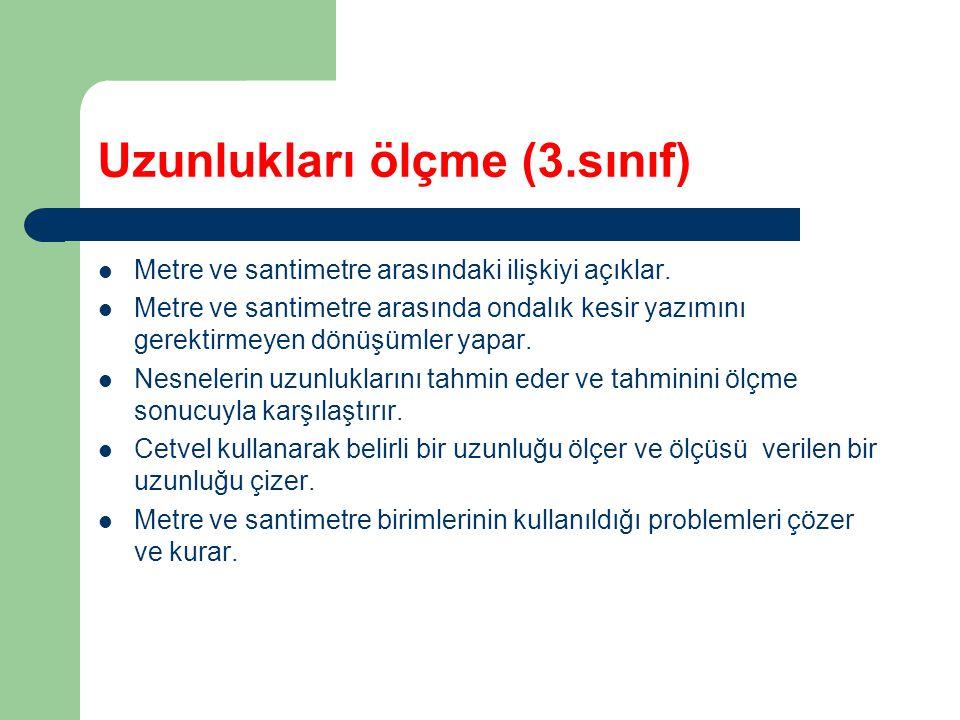 Uzunlukları ölçme (4.sınıf) Atatürk'ün önderliğinde ölçme birimlerine getirilen yeniliklerin gerekliliğini nedenleriyle açıklar.