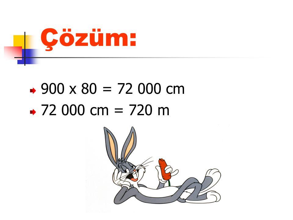 Çözüm: 900 x 80 = 72 000 cm 72 000 cm = 720 m
