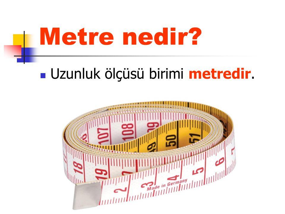 Metre nedir? Uzunluk ölçüsü birimi metredir.