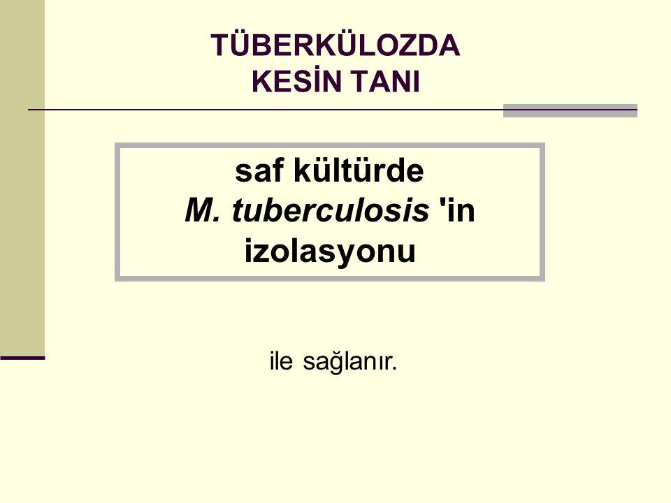 TÜBERKÜLOZDA KESİN TANI saf kültürde M. tuberculosis in izolasyonu ile sağlanır.