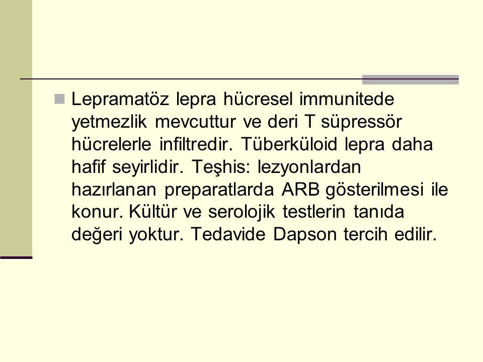 Lepramatöz lepra hücresel immunitede yetmezlik mevcuttur ve deri T süpressör hücrelerle infiltredir.
