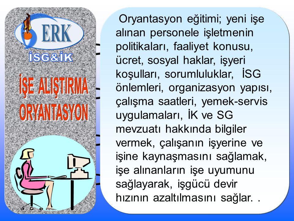 Oryantasyon eğitimi; yeni işe alınan personele işletmenin politikaları, faaliyet konusu, ücret, sosyal haklar, işyeri koşulları, sorumluluklar, İSG ön