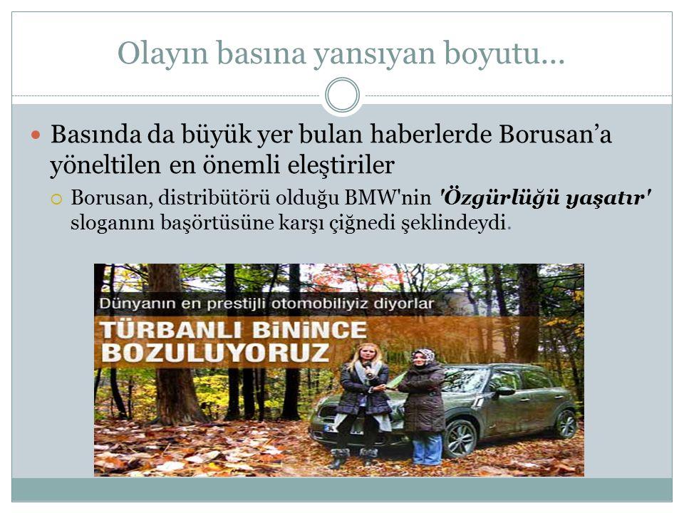 Olayın basına yansıyan boyutu... Basında da büyük yer bulan haberlerde Borusan'a yöneltilen en önemli eleştiriler  Borusan, distribütörü olduğu BMW'n