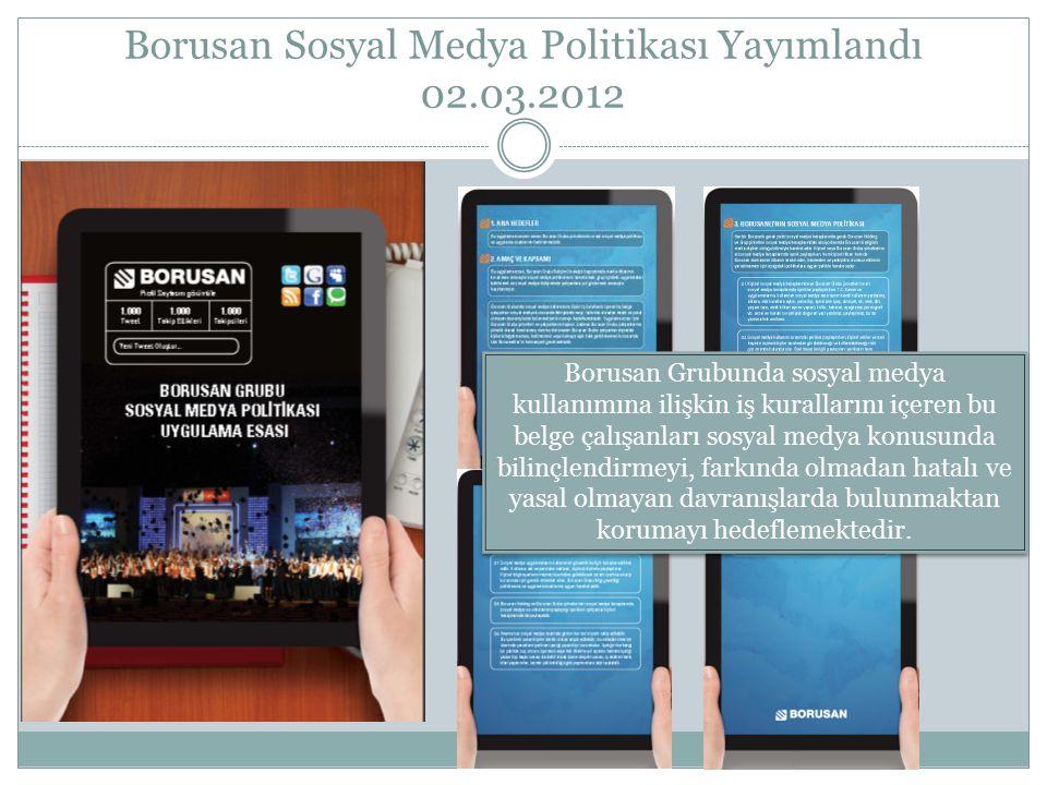 Borusan Sosyal Medya Politikası Yayımlandı 02.03.2012 Borusan Grubunda sosyal medya kullanımına ilişkin iş kurallarını içeren bu belge çalışanları sos
